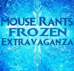 Mouse Rants Frozen Extravaganza