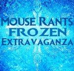 Mouse Rants Frozen Extravaganza